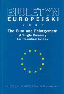 Okładka: Biuletyn Europejski 2001. The Euro and Enlargement. A Single Currency for Reunified Europe