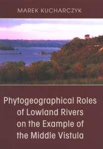 Okładka: Phytogeographical Roles of Lowland Rivers on the Example of the Middle Vistula