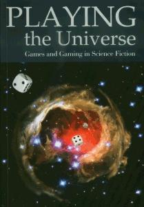 Okładka: Playing the Universe. Games and Gaming in Science Fiction
