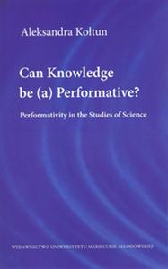 Okładka: Can Knowledge be (a) Performative? Performativity in the Studies of Science